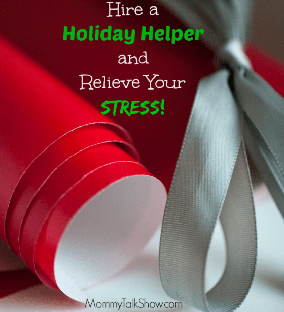 Hire a Holiday Helper and Relieve Your Stress ~ MommyTalkShow.com