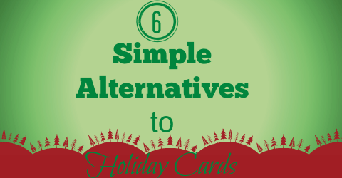 Six Simple Alternatives to Holiday Cards