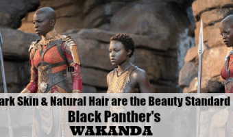 Dark Skin & Natural Hair are the Beauty Standard in Black Panther's Wakanda