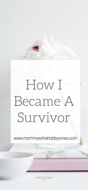 It took me 26 years, but I have finally become a survivor and you can too!