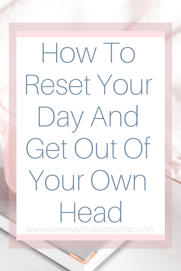 How To Reset Your Day And Get Out Of Your Own Head