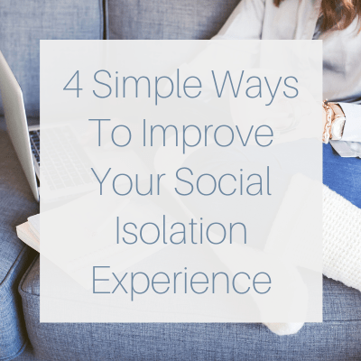 4 Simple Ways To Improve Your Social Isolation Experience