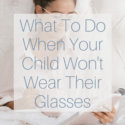 What To Do When Your Child Won't Wear Their Glasses Feature Image