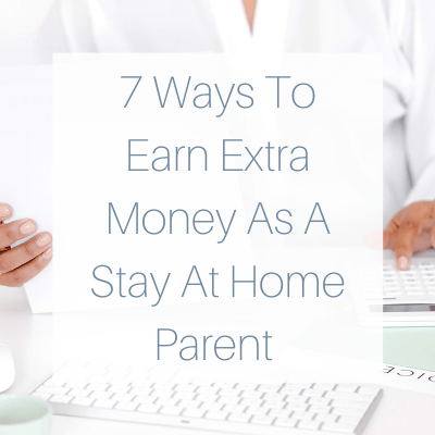 7 Ways To Earn Extra Money As A Stay At Home Parent