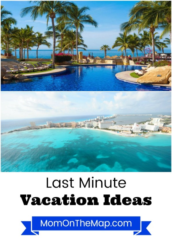 Last minute summer vacation ideas mom on the map for Last minute getaway ideas