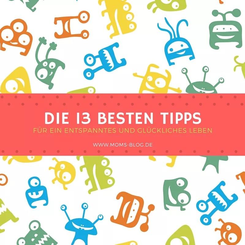 Die 13 Besten Tipps Für Ein Entspanntes & Glückliches Leben
