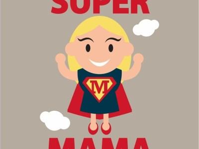 Mama's  zijn superhelden! En wel hierom!