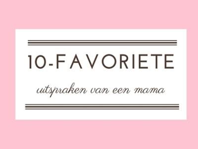 10 Favoriete uitspraken van een mama