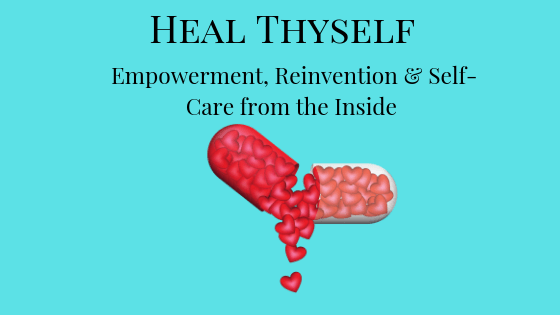 Heal Thyself, Empowerment, Reinvention & Self-Care From the Inside Image