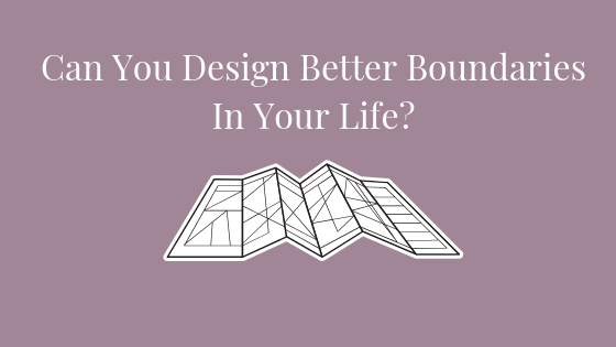 Image of a design, Can You Design Better Boundaries In Your Life?
