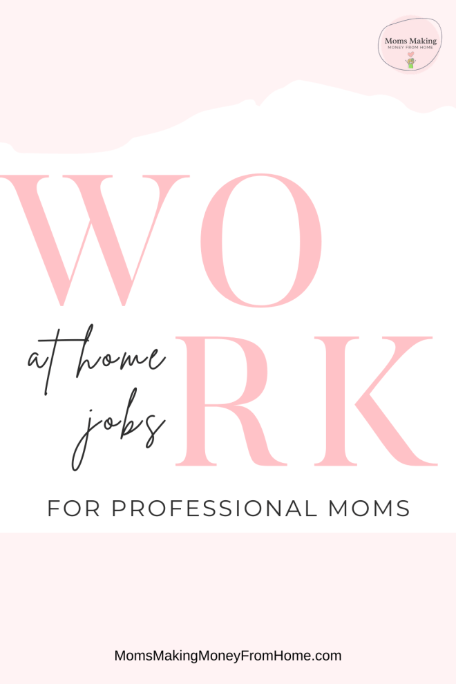 Work at home jobs for professional moms