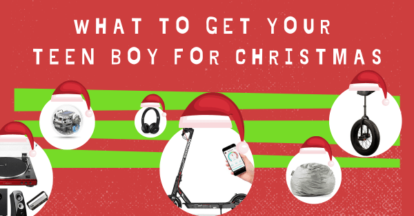 What to get your teen boy for christmas