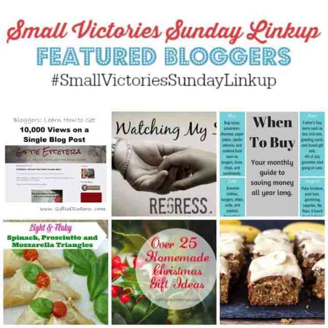 Small Victories Sunday Linkup 81 Featured Bloggers: How to Increase Pageviews on a Single Blog Post by Giftie Etcetera, Watching my Son Regress by The Mad Mommy, When to Buy: A Monthly Guide by Simply Save, Light & Flaky Spinach, Prosciutto & Mozzarella Triangles, Over 25 Experience & Handmade Christmas Gift Ideas by Setting my Intention and Banana Toffee Cake by Simply Stacie