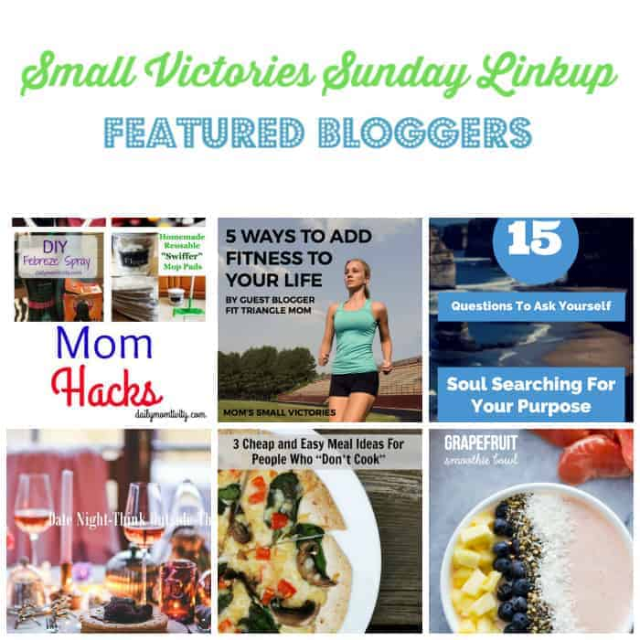 "Small Victories Sunday Linkup 96 Featured Bloggers: Mom Hacks from Daily Momtivity, 5 Ways to Add Fitness to Your Life by Fit Triangle Mom, 15 Questions to ask Yourself from Divas with a Purpose, 6 Date Night Ideas from Oh My Heartsie Girl, 3 Cheap & Easy Meals for People who ""Don't Cook"" & Grapefruit Smoothie Bowl from Simply Stacie"