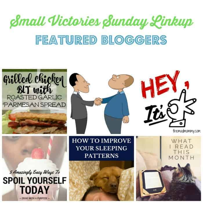 Small Victories Sunday Featured Bloggers: Grilled Chicken BLT with Roast Garlic Parmesan Spread by Morgan Manages Mommyhood, The Year of the Counter Offer by Savvy Working Gal, Hey, It's OK by The Mad Mommy, 5 Amazingly Easy Ways to Spoil Yourself Today from Divas with a Purpose, How to Improve Your Sleeping Patterns from Tidbits of Experience, April: What I Read this Month by Simply Save.