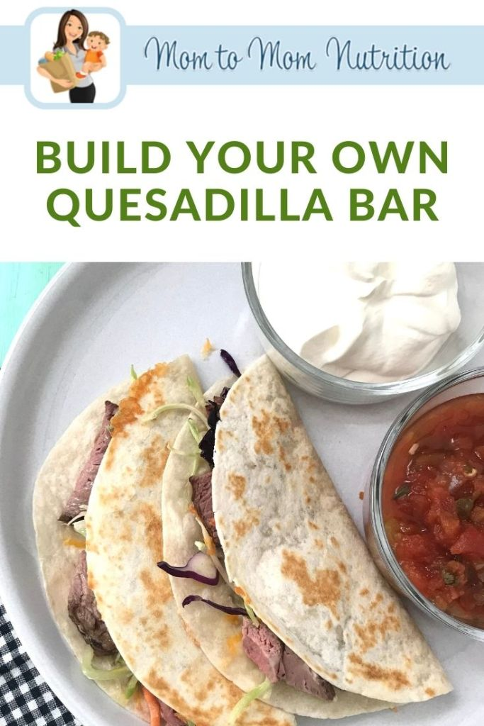 A Build Your Own Quesadilla Bar helps everyone choose what their preferences are, all while having the family get involved with making dinner.