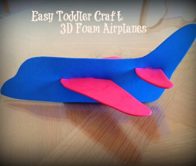 Easy Toddler Craft D Foam Airplanes Mom Unleashed