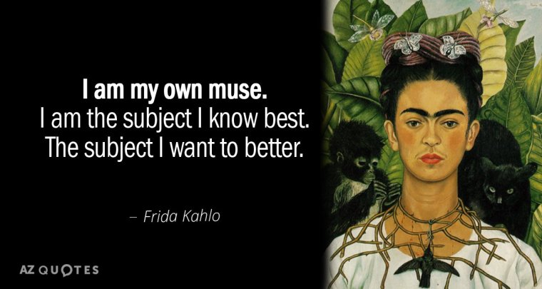 Quotation-Frida-Kahlo-I-am-my-own-muse-I-am-the-subject-I-86-93-21.jpg
