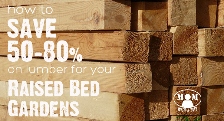 Mom with a PREP | This handy tip can save you 50-80% off the lumber you need for your raised bed gardens and other home projects #diy #prepare4life #squarefootgarden
