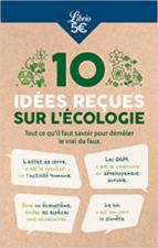 10 idées reçues sur l'écologie - Tout ce qu'il faut savoir pour démêler le vrai du faux