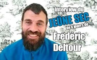 Interview Jeûne sec de 6 jours de Frédéric Deltour