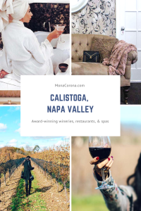 Click here to read about why Calistoga is the best town in Napa Valley, California. In this guide you will find where to stay in Calistoga, Where to eat in Calistoga, where to go wine tasting in Calistoga, and the best wineries in Napa Valley. | MonaCorona.com | #napavalley #calistoga #travel #hotels #wineries #winetasting #itinerary #honeymoon #romanticgetaway #restaurants #vacation #california #usa #wheretostayin #thingstodoin #girlstrip #bacheloretteparty #wanderlust #bucketlist #travelguide