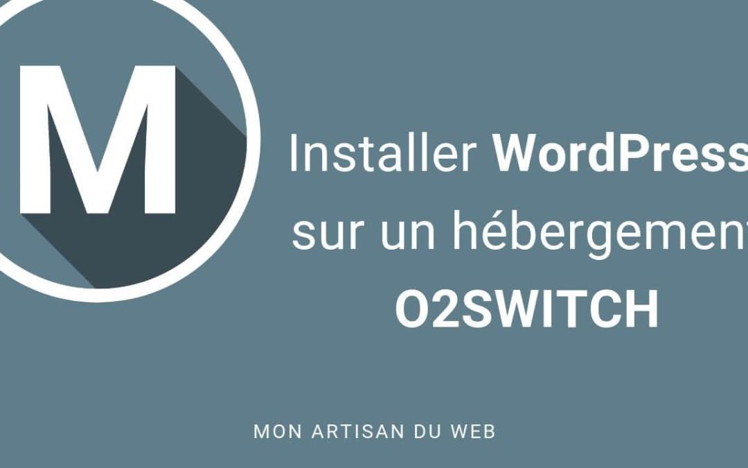 Installer WordPress sur un hébergement O2SWITCH