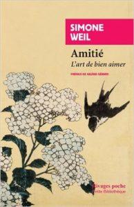 Amitié authentique, un espace de liberté : Amitié : L'art de bien aimer Broché – 23 mars 2016 de Simone Weil (Auteur), Valérie Gérard (Préface)