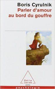 """jamais trop tard pour l'amour : """"Parler d'amour au bord du gouffre"""" un livre de Boris Cyrulnik"""