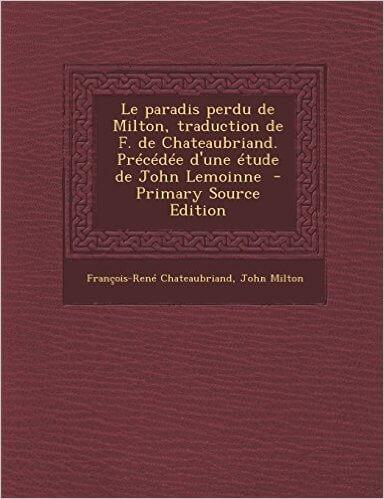 Nos comportements sont des habitudes : Le Paradis Perdu de Milton, Traduction de F. de Chateaubriand. Precedee D'Une Etude de John Lemoinne Broché – 25 février 2014