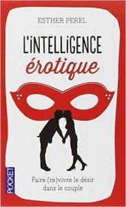 """Le paradoxe central de l'Amour, Esther Perel : """"L'intelligence érotique"""""""
