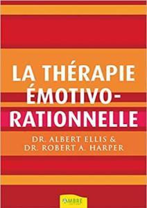La thérapie émotivo-rationnelle Broché – 10 septembre 2007 de Albert Ellis (Auteur), Robert A. Harper