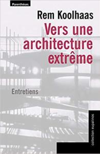 Le nomade : Rem Koolhaas: Vers une architecture extrême : EntretiensBroché– 15 septembre 2016