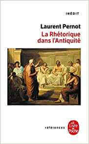 La rhétorique dans l'Antiquité Poche – septembre 2000 de Laurent Pernot