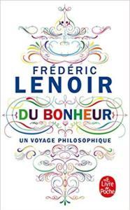 eudémonisme : Du Bonheur, un voyage philosophique Poche – 26 août 2015 de Frédéric Lenoir  (Auteur)