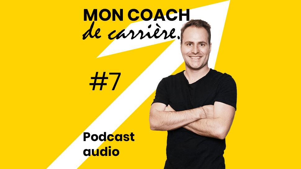 Podcast - Mon Coach De Carrière - Épisode 7