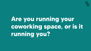 are you running your coworking space?