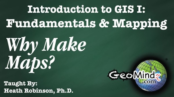 GIS Fundamentals and Mapping Why Make Maps
