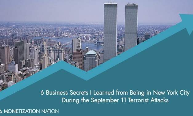 6 Business Secrets I Learned from Being in New York City During the September 11 Terrorist Attacks