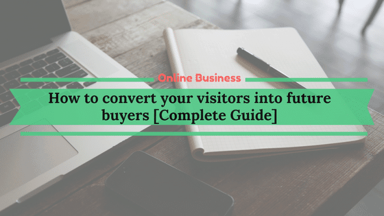How to convert visitors into future buyers