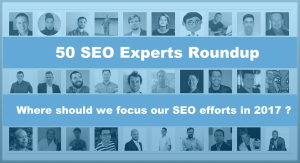 50 SEO Expert Roundup: Where should we focus our SEO efforts in 2017