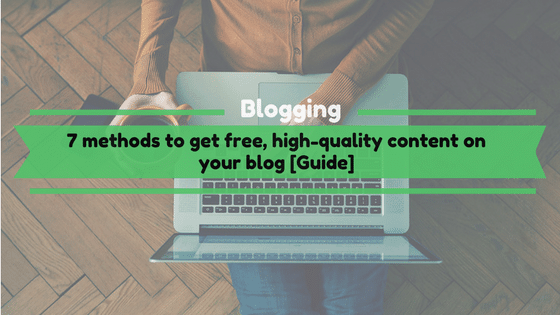 methods to get free, high quality content on your blog