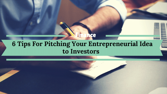 6 Tips For Pitching Your Entrepreneurial Idea to Investors