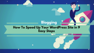 How To Speed Up Your WordPress Site in 9 Easy Steps