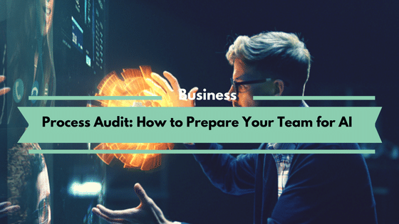 Process Audit_How to Prepare Your Team for AI