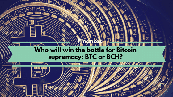 Who will win the battle for Bitcoin supremacy: BTC or BCH
