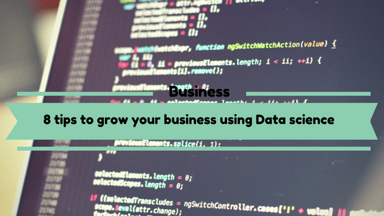8 tips to grow your business using Data science