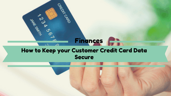 How to Keep your Customer Credit Card Data Secure