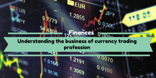 Understanding the business of currency trading profession
