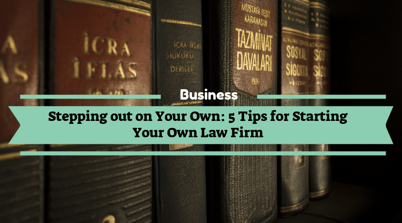 5 Tips for Starting Your Own Law Firm